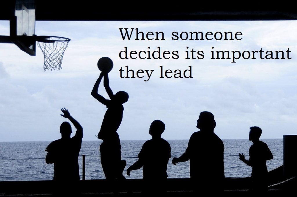 When someone decides its important they lead