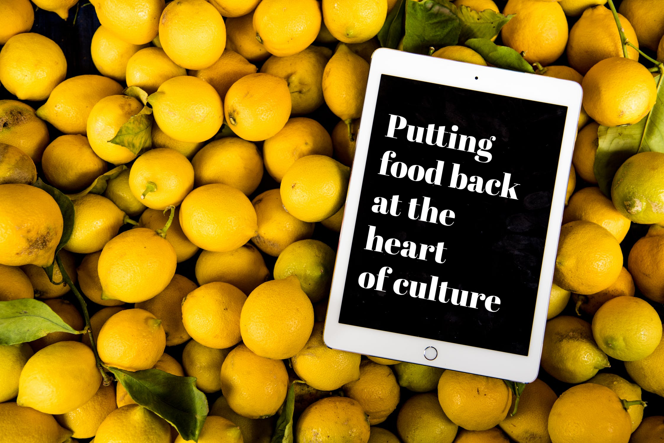Making Lemonade – Putting food back at the heart of culture