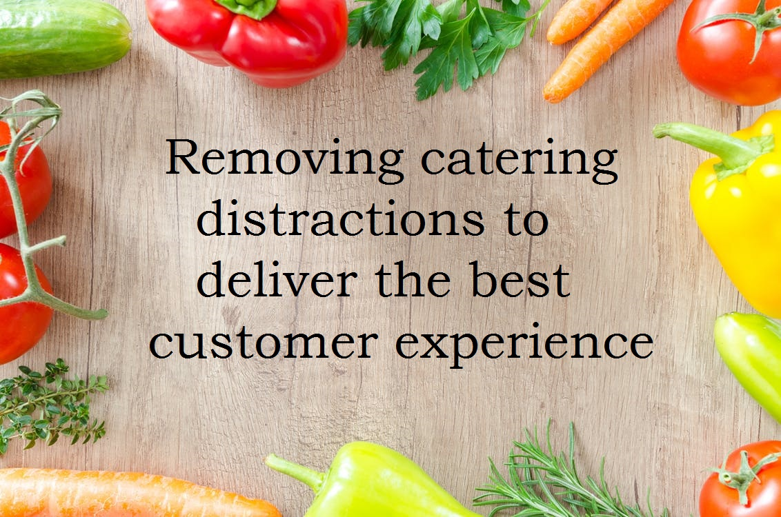 Removing catering distractions to deliver the best customer experience